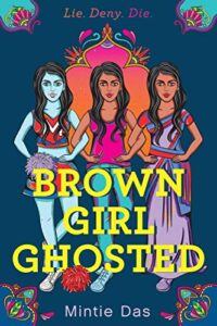Cover of the book Brown Girl Ghosted. There is a girl in three different outfits, cheerleader, relaxed t-shirt & jeans and traditional looking Indian clothes.