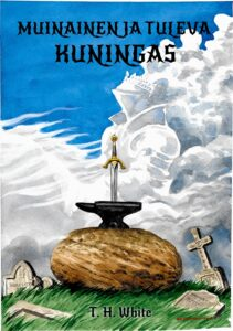 Kirjan White: Muinainen ja tuleva kuningas -kansi, jonka kuvassa on miekka iskettynä alasimeen kiven päällä.