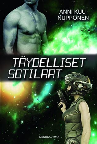 Anni Kuu Nupposen kirjan Täydelliset sotilaat kansi. Ylhäällä lihaksikas miehinen rinta ja vatsa, alhaalla naisellisempi hahmo, jolla on ase, futuristinen kypärä ja haarniska.